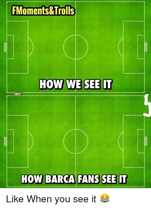 Memes, When You See It, and Barca: FMoments&Trolls  HOW WE SEE IT  HOW BARCA FANS SEE IT Like When you see it 😂