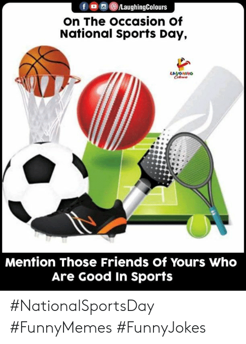 Friends, Sports, and Good: fo@®LaughingColours  on The occasion of  National Sports Day,  LAUGNING  Celews  Mention Those Friends of Yours Who  Are Good In Sports #NationalSportsDay #FunnyMemes #FunnyJokes