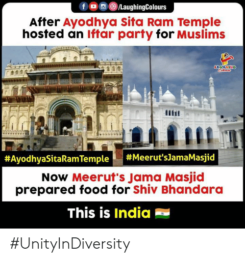 muslims: fO/LaughingColours  After Ayodhya Sita Ram Temple  hosted an lftar party for Muslims  #AyodhyaSitaRam Temple |  #Meerut's]amaMasjid  Now Meerut's Jama Masjid  prepared food for Shiv Bhandara  This is India #UnityInDiversity