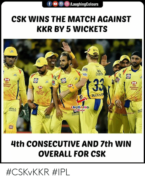 Match, Indianpeoplefacebook, and Ipl: fO/LaughingColours  CSK WINS THE MATCH AGAINST  KKR BY 5 WICKETS  ren  Group  The  Group  LAUGHING  RLA  AEROCO  s5  4th CONSECUTIVE AND 7th WIN  OVERALL FOR CSK #CSKvKKR #IPL