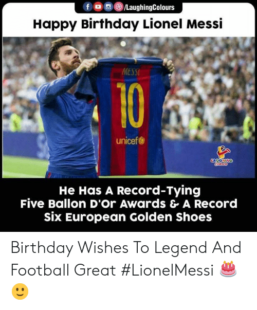 Ballon: fo/LaughingColours  Happy Birthday Lionel Messi  MESSI  10  unicef  LOYONING  He Has A Record-Tying  Five Ballon D'Or Awards & A Record  six European Golden Shoes Birthday Wishes To Legend And Football Great #LionelMessi 🎂 🙂