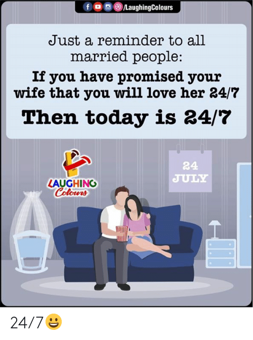 Love, Today, and Wife: fo LaughingColours  Just a reminder to all  married people:  If you have promised your  wife that you will love her 24/7  Then today is 24/7  24  JULY  LAUGHING  Colours 24/7😀