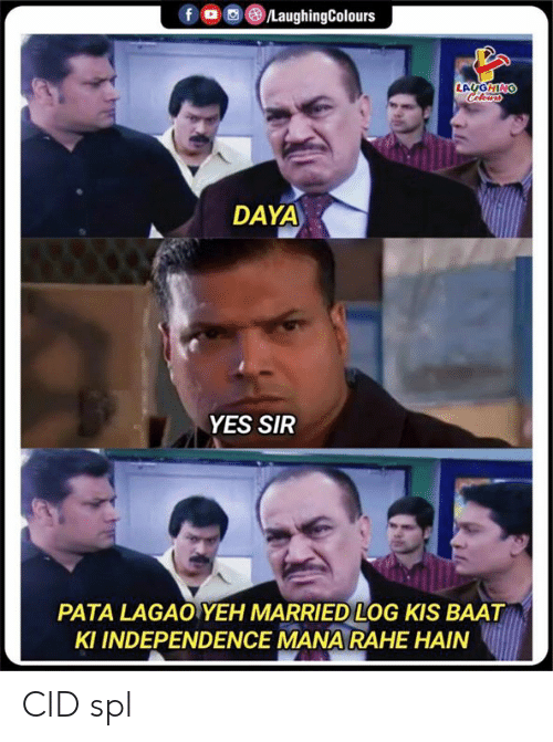mana: fo LaughingColours  LAUGHING  Celeurs  DAYA  YES SIR  PATA LAGAO YEH MARRIED LOG KIS BAAT  KI INDEPENDENCE MANA RAHE HAIN CID spl