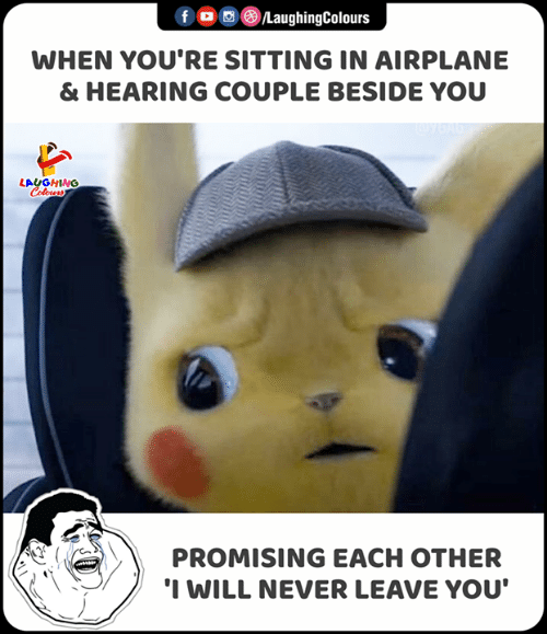 Airplane, Never, and Indianpeoplefacebook: fo LaughingColours  WHEN YOU'RE SITTING IN AIRPLANE  & HEARING COUPLE BESIDE YOU  LAUGHING  Colows  PROMISING EACH OTHER  'I WILL NEVER LEAVE YOU'