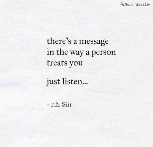 Sin, You, and Person: foAthe idealist  there's a message  in the way a person  treats you  just listen...  - rh. Sin