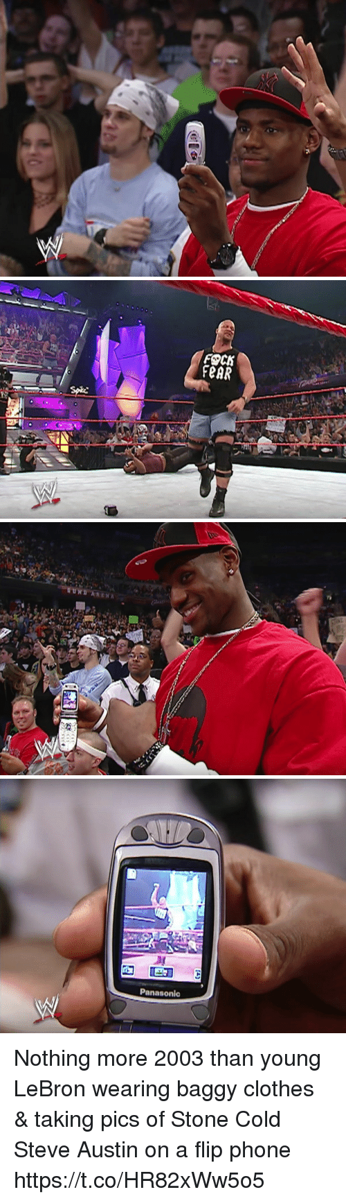 cold-steve-austin: FOCK  FeAR   UND   Panasonic Nothing more 2003 than young LeBron wearing baggy clothes & taking pics of Stone Cold Steve Austin on a flip phone https://t.co/HR82xWw5o5