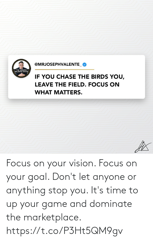 it's time: Focus on your vision. Focus on your goal. Don't let anyone or anything stop you. It's time to up your game and dominate the marketplace. https://t.co/P3Ht5QM9gv