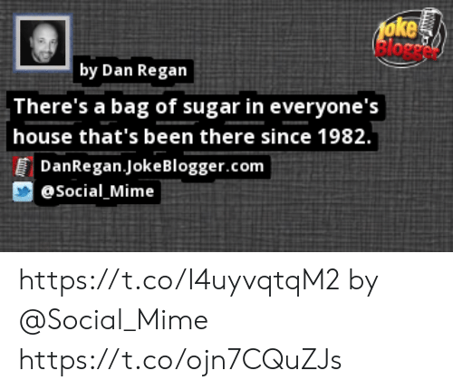 Memes, House, and Sugar: foke  lorc  by Dan Regan  There's a bag of sugar in everyone's  house that's been there since 1982.  DanRegan.JokeBlogger.com  eSocial Mime https://t.co/I4uyvqtqM2 by @Social_Mime https://t.co/ojn7CQuZJs