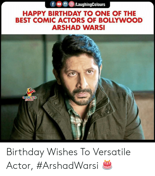 Birthday, Happy Birthday, and Best: fOLaughingColours  HAPPY BIRTHDAY TO ONE OF THE  BEST COMIC ACTORS OF BOLLYWOOD  ARSHAD WARSI  GHI Birthday Wishes To Versatile Actor, #ArshadWarsi 🎂
