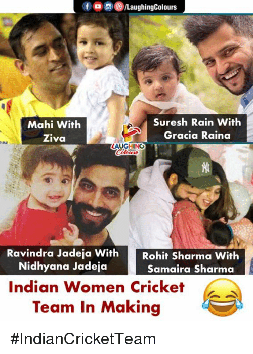 Cricket, Rain, and Women: foLaughingColours  Mahi With  Ziva  Suresh Rain With  Gracia Raina  AUGHING  Ravindra Jadeja With  Nidhyana Jadeja  Rohit Sharma With  Samaira Sharma  Indian Women Cricket  Team In Makina #IndianCricketTeam