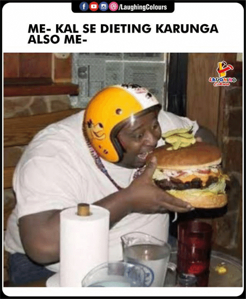 Dieting, Indianpeoplefacebook, and Laughing: foLaughingColours  ME- KAL SE DIETING KARUNGA  ALSO ME-  LAUGHING  Clours