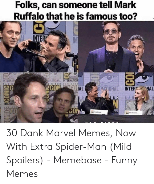 Dank, Funny, and Memebase: Folks, can someone tell Mark  Ruffalo that he is famous too?  INTERN  IN  HATIONAL INTERNATION  INTERNAT  DIEGOS AN DIEO  SAN  CON GO AL  FRNATIONAL INTER NAL  SAN  E GO  ON  ERNA  INTERNAT  SARBI  CO  CON  1O  posouoos 30 Dank Marvel Memes, Now With Extra Spider-Man (Mild Spoilers) - Memebase - Funny Memes