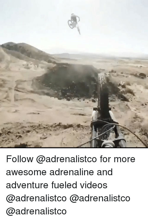 Memes, Videos, and Awesome: Follow @adrenalistco for more awesome adrenaline and adventure fueled videos @adrenalistco @adrenalistco @adrenalistco