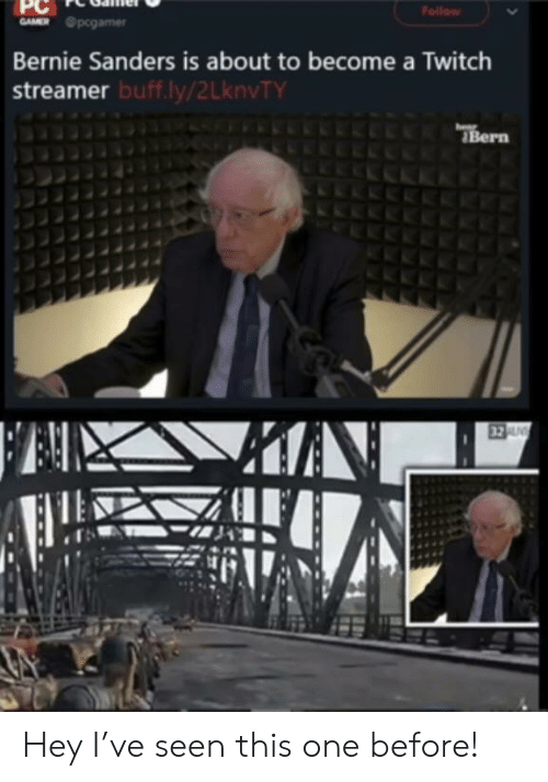 Bernie Sanders, Twitch, and Bernie: Follow  GAMER pcgamer  Bernie Sanders is about to become a Twitch  streamer buff.ly/2LknvTY  hear  JBern  FAX  32 U Hey I've seen this one before!