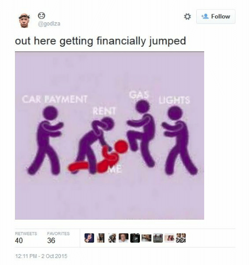 Jumped, Car, and Oct: ' Follow  @godlza  out here getting financially jumped  GA  CAR PAYMENT  LI  RE  RETWEETS FAVORITES  40  12:11 PM-2 Oct 2015