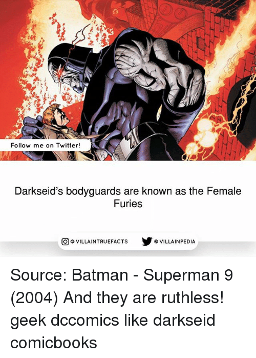 Batman, Memes, and Superman: Follow me on Twitter!  Darkseid's bodyguards are known as the Female  Furies  步@VILLAINPE DIA  @VILLA INTRU EFACTS Source: Batman - Superman 9 (2004) And they are ruthless! geek dccomics like darkseid comicbooks