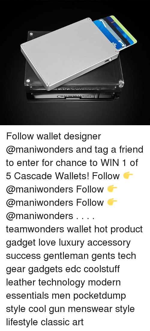 Love, Memes, and Cool: Follow wallet designer @maniwonders and tag a friend to enter for chance to WIN 1 of 5 Cascade Wallets! Follow 👉 @maniwonders Follow 👉 @maniwonders Follow 👉 @maniwonders . . . . teamwonders wallet hot product gadget love luxury accessory success gentleman gents tech gear gadgets edc coolstuff leather technology modern essentials men pocketdump style cool gun menswear style lifestyle classic art