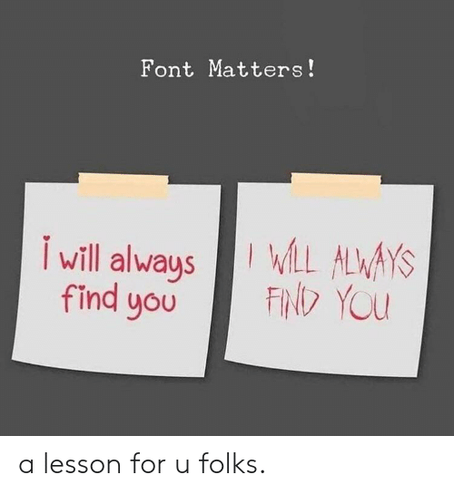 Will, You, and For: Font Matters!  I will alwaysLL ALWAYS  FIND YOU  find you a lesson for u folks.