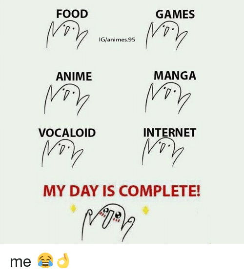 Animeses: FOOD  GAMES  IG/animes.95  ANIME  MANGA  VOCALOID  INTERNET  MY DAY IS COMPLETE! me 😂👌