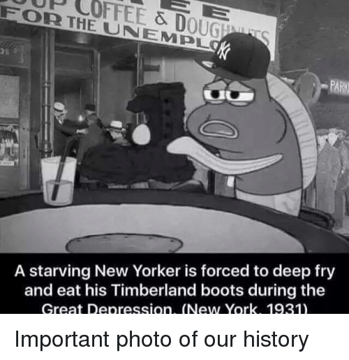 Deep Frying: FOOR THE & D  UN OUGUMu  A starving New Yorker is forced to deep fry  and eat his Timberland boots during the  Great Depression. (New York. 1931) Important photo of our history