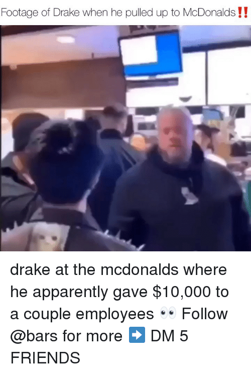 Apparently, Drake, and Friends: Footage of Drake when he pulled up to McDonalds !! drake at the mcdonalds where he apparently gave $10,000 to a couple employees 👀 Follow @bars for more ➡️ DM 5 FRIENDS