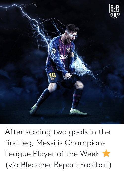 Football, Goals, and Bleacher Report: FOOTBALL  0 After scoring two goals in the first leg, Messi is Champions League Player of the Week ⭐️ (via Bleacher Report Football)