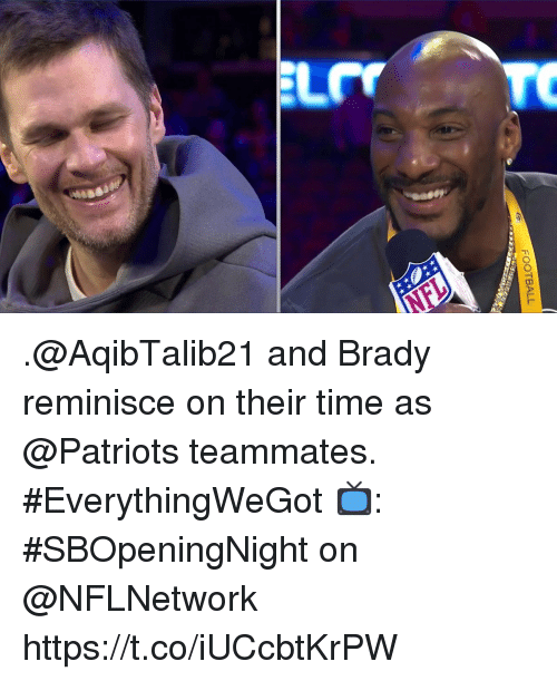Football, Memes, and Patriotic: FOOTBALL .@AqibTalib21 and Brady reminisce on their time as @Patriots teammates. #EverythingWeGot  📺: #SBOpeningNight on @NFLNetwork https://t.co/iUCcbtKrPW