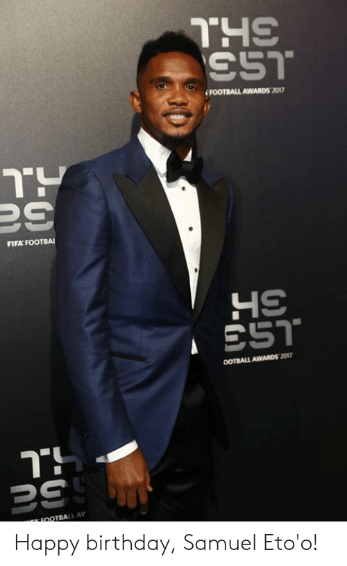 Birthday, Fifa, and Football: FOOTBALL AWARDS 2017  FIFA FOOTBA  OOTBALL AWARDS 2017  FOOTBALL AV Happy birthday, Samuel Eto'o!