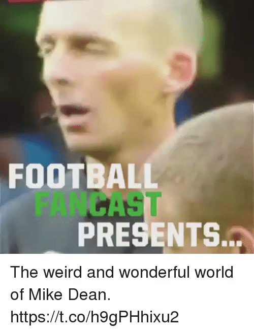 Football, Soccer, and Weird: FOOTBALL  FANCAST  PRESENTS. The weird and wonderful world of Mike Dean.  https://t.co/h9gPHhixu2
