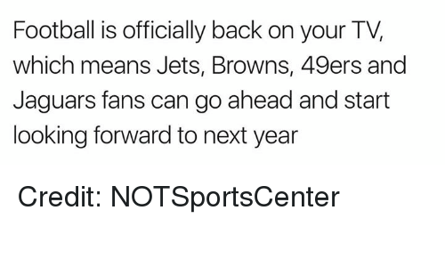 San Francisco 49ers, Football, and Nfl: Football is officially back on your TV,  which means Jets, Browns, 49ers and  Jaguars fans can go ahead and start  looking forward to next year Credit: NOTSportsCenter