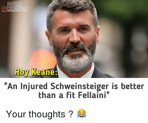 "Memes, 🤖, and Keane: FOOTBALL  OMEMESINSTA  Roy Keane  ""An injured Schweinsteiger is better  than a fit Fellaini"" Your thoughts ? 😂"