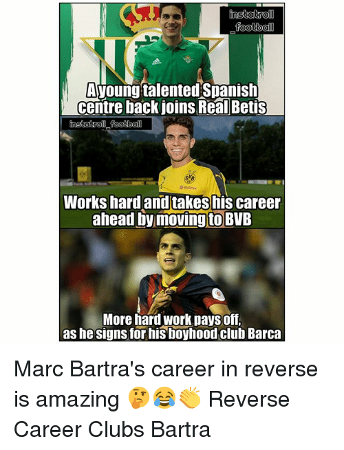 Club, Memes, and Spanish: footboll  Ayoung talented Spanish  centre back joins Real Betis  @ evonnd  Works hard and takes his career  ahead by moving to BVE  More hard work pays off  as he signs tor his boyhood club Barca Marc Bartra's career in reverse is amazing 🤔😂👏 Reverse Career Clubs Bartra