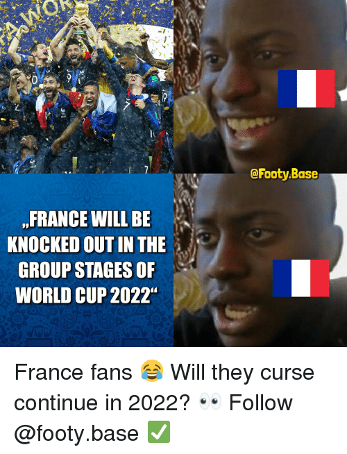 "Memes, World Cup, and France: @Footy.Base  FRANCE WILL BE  KNOCKED OUT IN THE  GROUP STAGES OF  WORLD CUP 2022"" France fans 😂 Will they curse continue in 2022? 👀 Follow @footy.base ✅"
