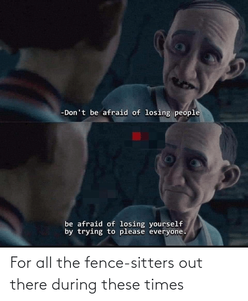 All The: For all the fence-sitters out there during these times