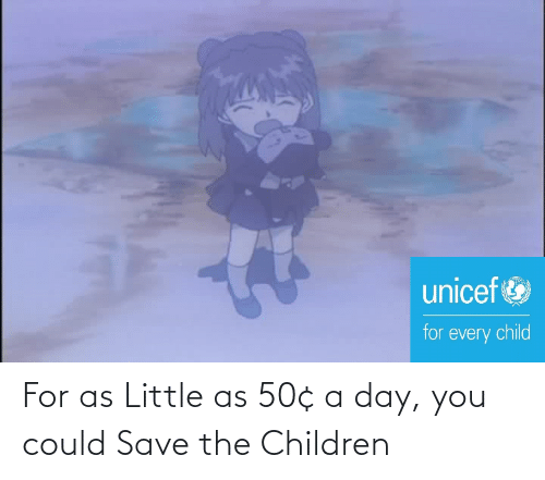 Children: For as Little as 50¢ a day, you could Save the Children