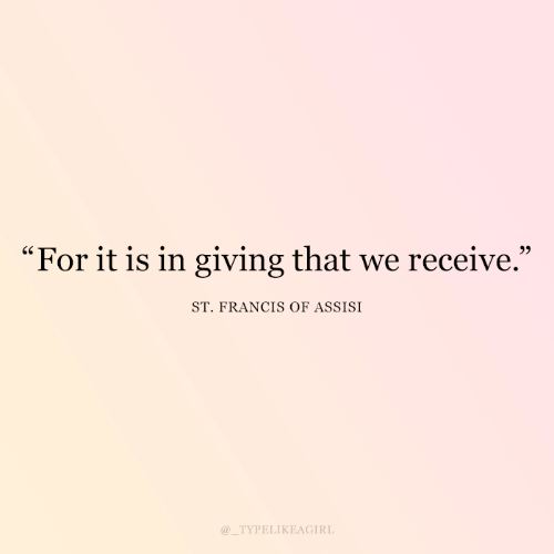 "Receive: ""For it is in giving that we receive.""  ST. FRANCIS OF ASSISI  @_TYPELIKEAGIRL"
