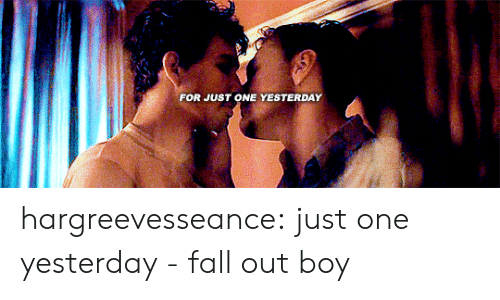 Fall, Tumblr, and Blog: FOR JUST ONE YESTERDAY hargreevesseance:  just one yesterday - fall out boy