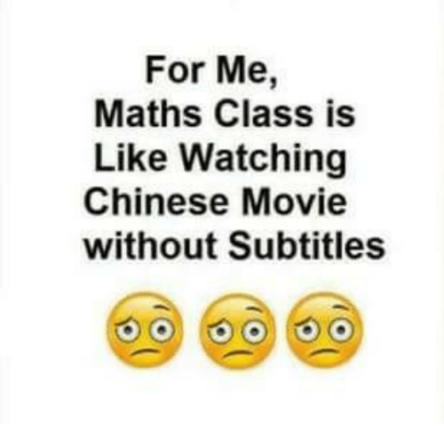 Memes, Chinese, and Math: For Me,  Maths Class is  Like Watching  Chinese Movie  without Subtitles