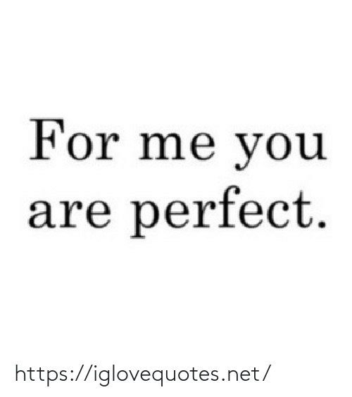 For Me: For me you  are perfect. https://iglovequotes.net/