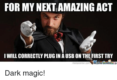 Memes, 🤖, and Usb: FOR MYNEXTAMAZING ACT  I WILL CORRECTLY PLUGIN A USB ON THE FIRST TRY  Mtimetenler  memecenter com Dark magic!