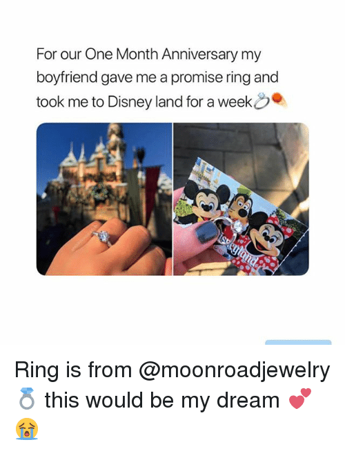 Disneyland, Girl Memes, and Boyfriend: For our One Month Anniversary my  boyfriend gave me a promise ring and  took me to Disneyland for a week . Ring is from @moonroadjewelry 💍 this would be my dream 💕😭