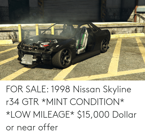 Dollar: FOR SALE: 1998 Nissan Skyline r34 GTR *MINT CONDITION* *LOW MILEAGE* $15,000 Dollar or near offer