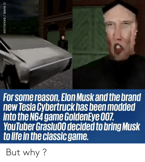 GoldenEye 007, Life, and Game: For Some reason,Elon Musk and the brand  new Tesla Cybertruck has been modded  into the N64 game GoldenEye 007.  YouTuber Graslu00 decided to bring Musk  to life in the classic game.  RARE GRASLUOO But why ?