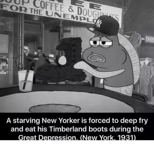 Deep Frying: FOR THE & D  UNA OUGEMU  S  EMPL  A starving New Yorker is forced to deep fry  and eat his Timberland boots during the  Great Depression. (New York, 1931)