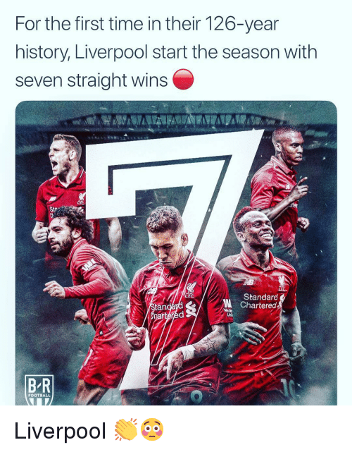Football, Memes, and Liverpool F.C.: For the first time in their 126-year  history, Liverpool start the season with  seven straight wins  Sta  Standard  Chartered  an  BR  FOOTBALL Liverpool 👏😳