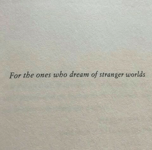 Who, Dream, and For: For the ones who dream of stranger worlds