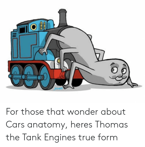 thomas the tank engine: For those that wonder about Cars anatomy, heres Thomas the Tank Engines true form