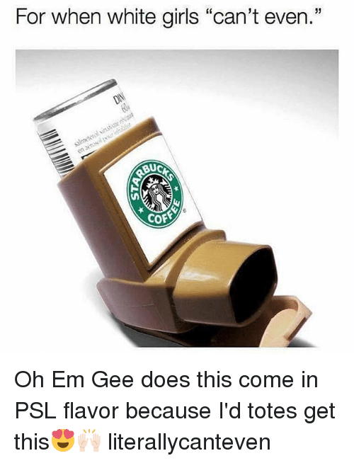 """Funny, Girls, and White: For when white girls """"can't even.""""  Buc  cof Oh Em Gee does this come in PSL flavor because I'd totes get this😍🙌🏻 literallycanteven"""