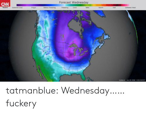 cnn.com, Tumblr, and Blog: Forecast Wednesday  CNN  Extreme cold  Frigid  Bolow Froczing  Freezing Cold  Mild  Warm  Hot  Extremo Heat  Woathor  Updated: Jan 28, 2019 8.36 AM EST tatmanblue: Wednesday……fuckery