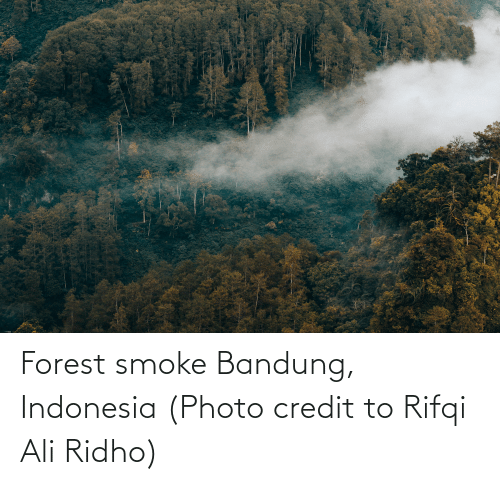Indonesia: Forest smoke Bandung, Indonesia (Photo credit to Rifqi Ali Ridho)